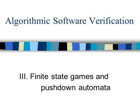Algorithmic Software Verification III. Finite state games and pushdown automata.