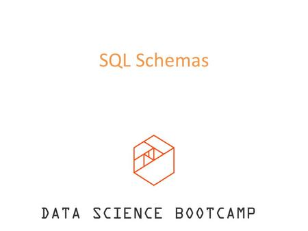SQL Schemas DATA SCIENCE BOOTCAMP. Schema The structure of the database (relationships between tables)