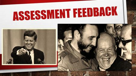 ASSESSMENT FEEDBACK. Write up to 3 things that you can do to improve your performance in History assessments… … & up to 3 things that I can do to help.