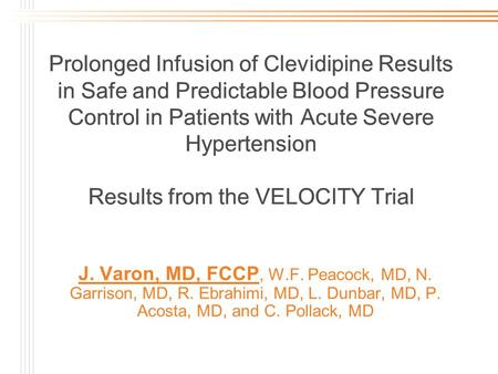 Prolonged Infusion of Clevidipine Results in Safe and Predictable Blood Pressure Control in Patients with Acute Severe Hypertension Results from the VELOCITY.