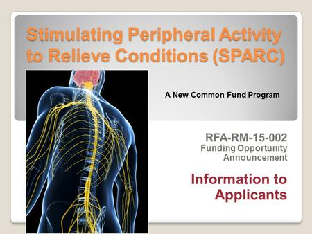 Stimulating Peripheral Activity to Relieve Conditions (SPARC) RFA-RM-15-002 Funding Opportunity Announcement Information to Applicants A New Common Fund.