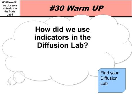 #30 How did we observe diffusion in the State Lab? #30 Warm UP How did we use indicators in the Diffusion Lab? Find your Diffusion Lab.