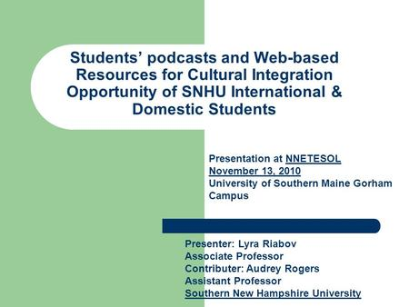 Students' podcasts and Web-based Resources for Cultural Integration Opportunity of SNHU International & Domestic Students Presenter: Lyra Riabov Associate.