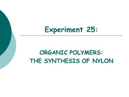 Experiment 25: ORGANIC POLYMERS: THE SYNTHESIS OF NYLON.