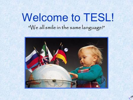 "Welcome to TESL! ""We all smile in the same language!"""