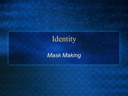 Identity Mask Making. History Of Masks Masks have played a key role in the ceremonies and rituals of humankind almost since the beginning of civilization.