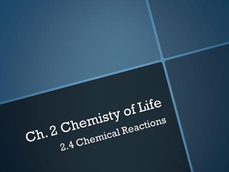 Ch. 2 Chemisty of Life 2.4 Chemical Reactions. Monday August 30 Warm-up 1.Draw a water molecule showing hydrogen bonds 2.List 3 properties of water 3.Lemon.