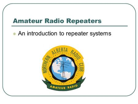 Amateur Radio Repeaters An introduction to repeater systems.