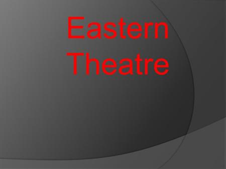 Eastern Theatre.  One of the immediately visible appeals of any form of theatre is the lure of the sound and the color  Easter theatre seems to have.