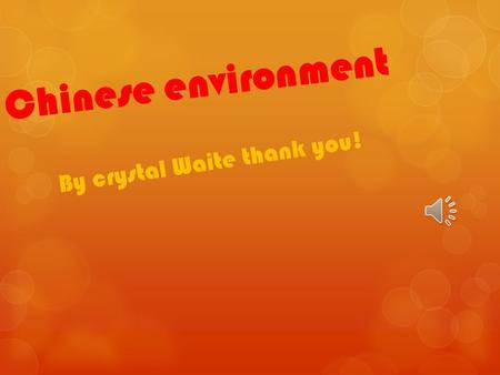 Chinese environment By crystal Waite thank you! What is causing pollution The pollution in china is increasing and growing big amounts every month. The.