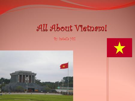 By: Isabella Hill. Geography /Maps Vietnam is in South-East Asia. Its area is 128,066 square miles and its population is 87 million people.