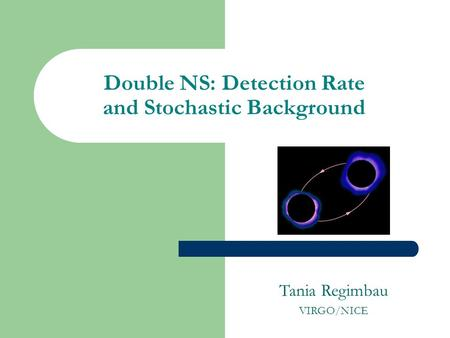 Double NS: Detection Rate and Stochastic Background Tania Regimbau VIRGO/NICE.