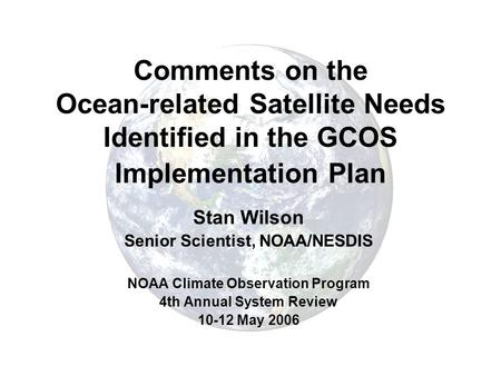 Comments on the Ocean-related Satellite Needs Identified in the GCOS Implementation Plan Stan Wilson Senior Scientist, NOAA/NESDIS NOAA Climate Observation.