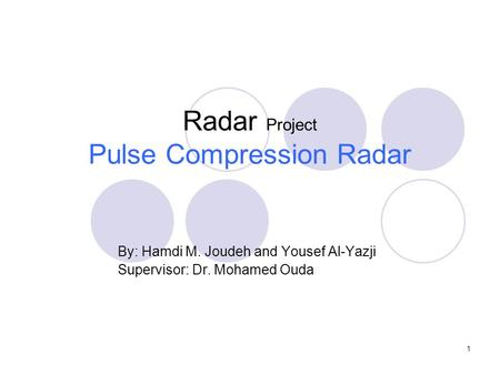 Radar Project Pulse Compression Radar By: Hamdi M. Joudeh and Yousef Al-Yazji Supervisor: Dr. Mohamed Ouda 1.