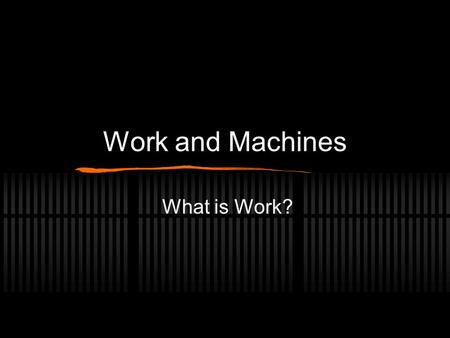Work and Machines What is Work?. The Meaning of Work you exert a force on the object that causes the object to move some distance In science, you do work.