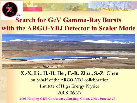 X.-X. Li, H.-H. He, F.-R. Zhu, S.-Z. Chen on behalf of the ARGO-YBJ collaboration Institute of High Energy Physics 2008.06.27 2008 Nanjing GRB Conference,Nanjing,