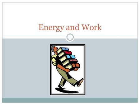 Energy and Work. DESCRIBE THE CONSERVATION OF ENERGY AND HOW ENERGY RELATES TO WORK. Energy and Work.