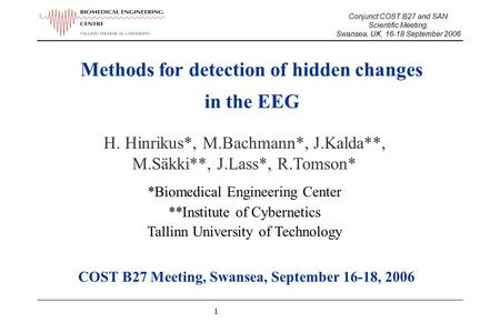 1 Methods for detection of hidden changes in the EEG H. Hinrikus*, M.Bachmann*, J.Kalda**, M.Säkki**, J.Lass*, R.Tomson* *Biomedical Engineering Center.