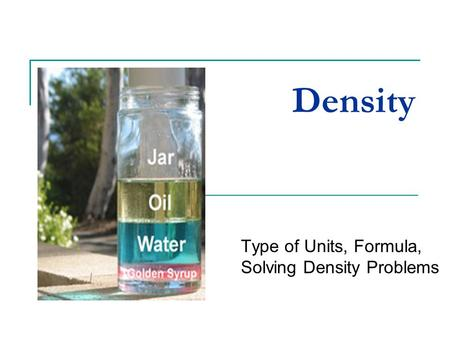Density Type of Units, Formula, Solving Density Problems.