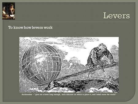 Levers To know how levers work
