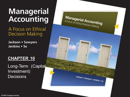 0 CHAPTER 10 Long-Term (Capital Investment) Decisions © 2009 Cengage Learning.