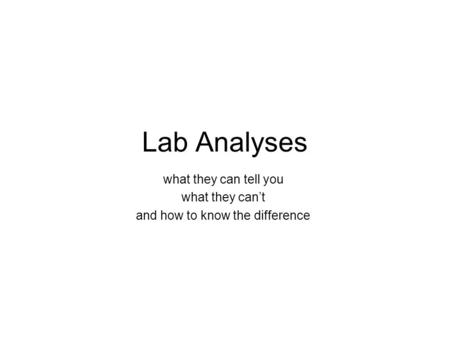 Lab Analyses what they can tell you what they can't and how to know the difference.