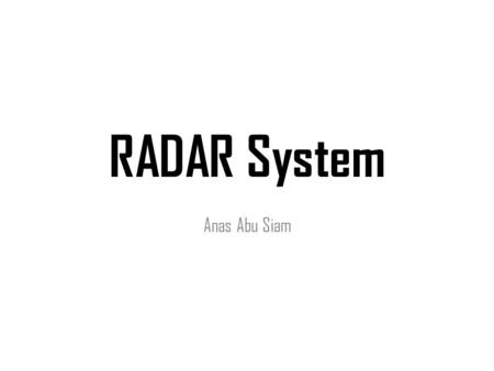 RADAR System Anas Abu Siam. Introduction RADAR Is a device or system for detecting and locating a target by radio waves. The term RADAR was coined in.