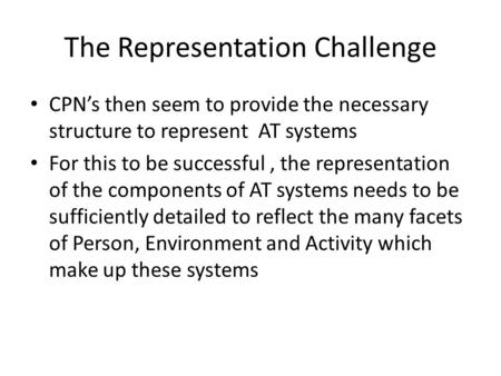 The Representation Challenge CPN's then seem to provide the necessary structure to represent AT systems For this to be successful, the representation of.