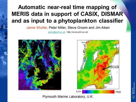Automatic near-real time mapping of MERIS data in support of CASIX, DISMAR and as input to a phytoplankton classifier Jamie Shutler, Peter Miller, Steve.