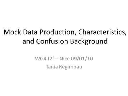 Mock Data Production, Characteristics, and Confusion Background WG4 f2f – Nice 09/01/10 Tania Regimbau.