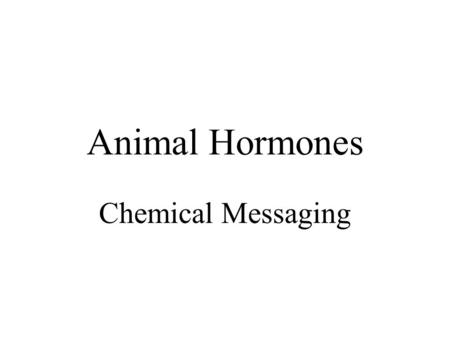 Animal Hormones Chemical Messaging. Hormones component of homeostatic control –slower signals (vs. nervous signals) secreted by endocrine cells diffuse.