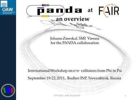 1PhiPsi2011 BINP, Novosibirsk Johann Zmeskal, SMI Vienna for the PANDA collaboration at an overview International Workshop on e+e- collisions from Phi.