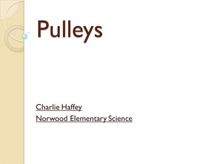 Pulleys Charlie Haffey Norwood Elementary Science.