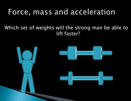 Which set of weights will the strong man be able to lift faster?
