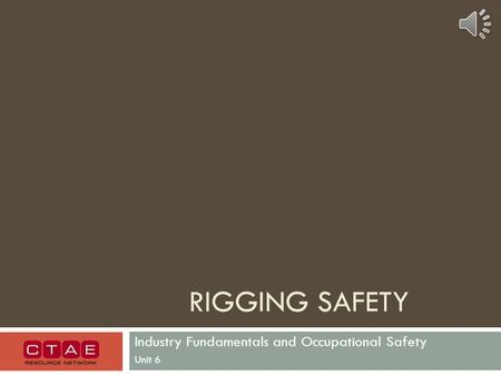 RIGGING SAFETY Industry Fundamentals and Occupational Safety Unit 6.