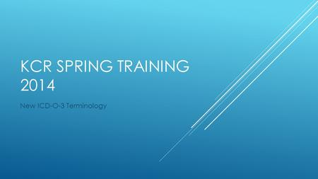 KCR SPRING TRAINING 2014 New ICD-O-3 Terminology.