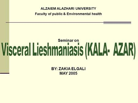 ALZAIEM ALAZHARI UNIVERSITY Faculty of public & Environmental health Seminar on BY: ZAKIA ELGALI MAY 2005.