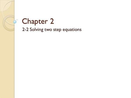 Chapter 2 2-2 Solving two step equations. Objectives Solve one-step inequalities by using addition. Solve one-step inequalities by using subtraction.