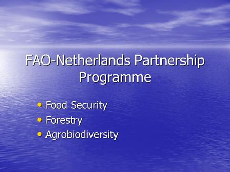 FAO-Netherlands Partnership Programme Food Security Food Security Forestry Forestry Agrobiodiversity Agrobiodiversity.