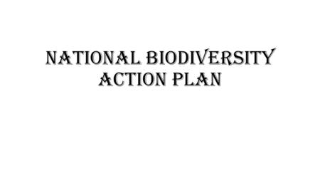 National Biodiversity Action Plan.  India has participated actively in all the major international events related to environment protection and biodiversity.