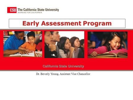 Early Assessment Program California State University Dr. Beverly Young, Assistant Vice Chancellor.