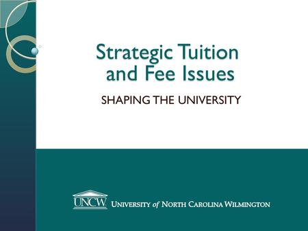 Strategic Tuition and Fee Issues SHAPING THE UNIVERSITY.