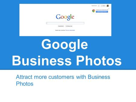 Google Business Photos Attract more customers with Business Photos.