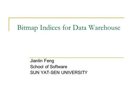 Bitmap Indices for Data Warehouse Jianlin Feng School of Software SUN YAT-SEN UNIVERSITY.