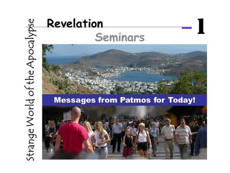 Revelation Seminars 1 Strange World of the Apocalypse Messages from Patmos for Today!