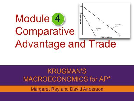 Module Comparative Advantage and Trade KRUGMAN'S MACROECONOMICS for AP* 4 Margaret Ray and David Anderson.