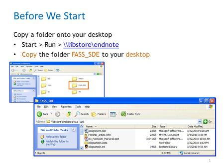 Before We Start Copy a folder onto your desktop Start > Run > \\libstore\endnote\\libstore\endnote Copy the folder FASS_SDE to your desktop 1.