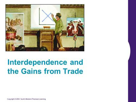 Copyright © 2004 South-Western/Thomson Learning Interdependence and the Gains from Trade.