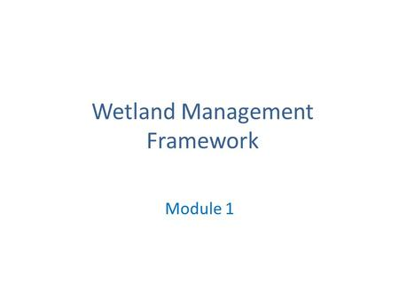 Wetland Management Framework Module 1. Using the bookmarks Some of the documents that are hyperlinked are in PDF and others in MS Word. The PDF programme.
