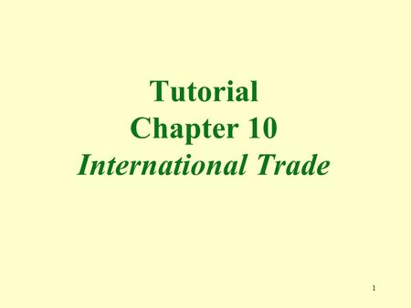 1 Tutorial Chapter 10 International Trade. 2 1. International trade leads to greater economies of scale. True The market enlarges with international trade,